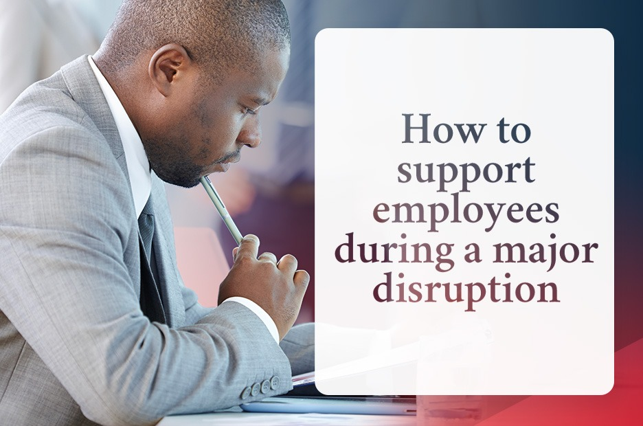 how to support employees during a disruption